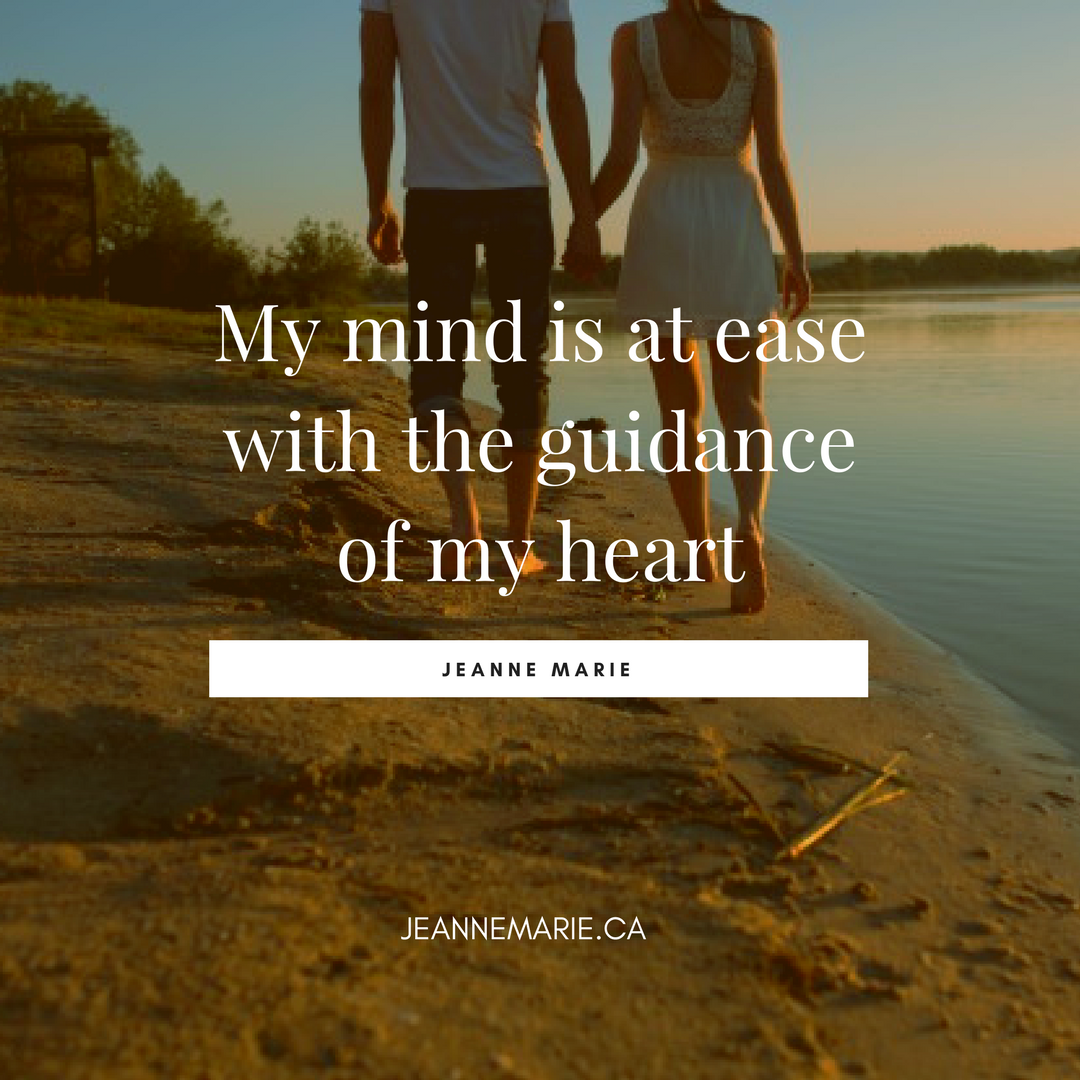 My mind is at ease with the guidance of my heart