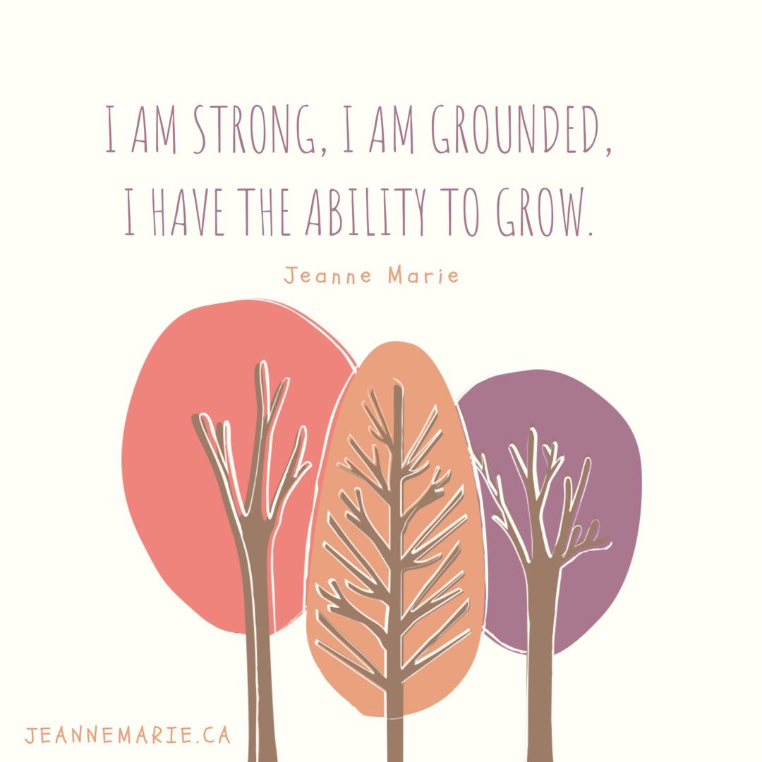 I am strong, I am grounded