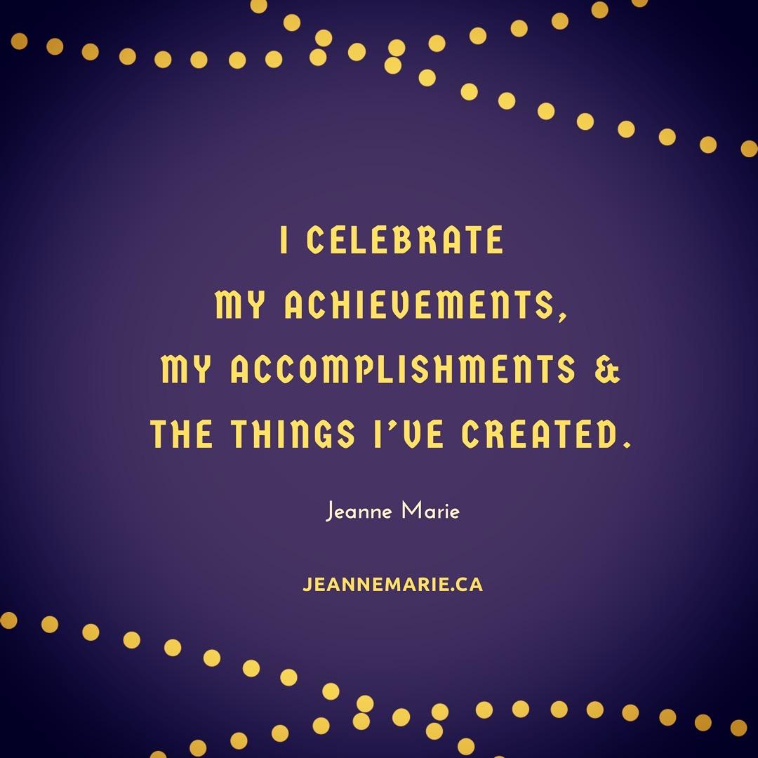 I celebrate my achievements, my accomplishments