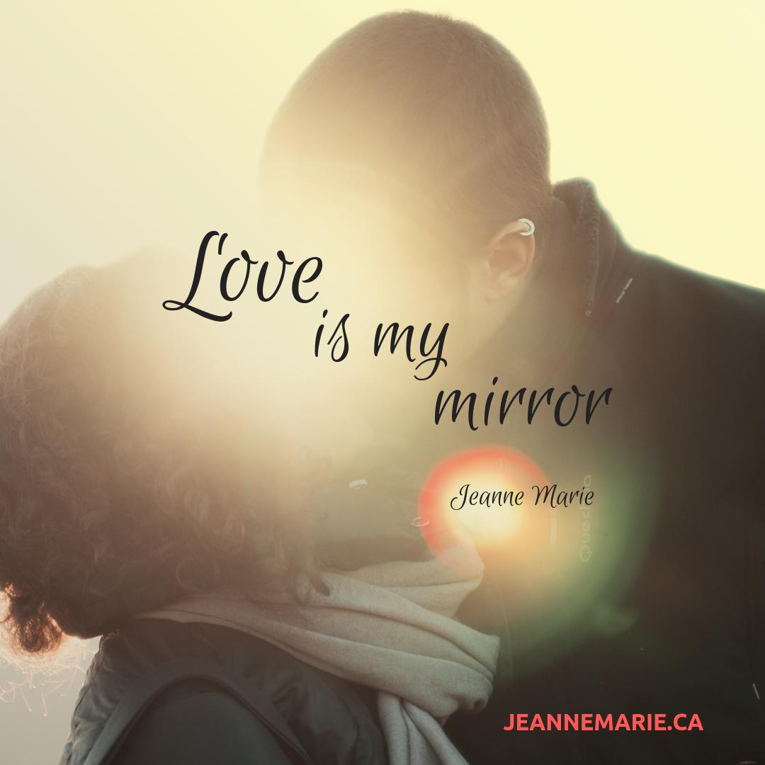 Love is my mirror