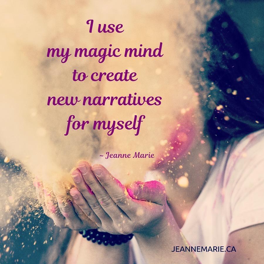 I use my magic mind to create new narratives for myself