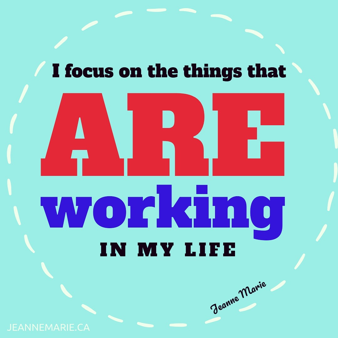 I focus on the things that are working in my life
