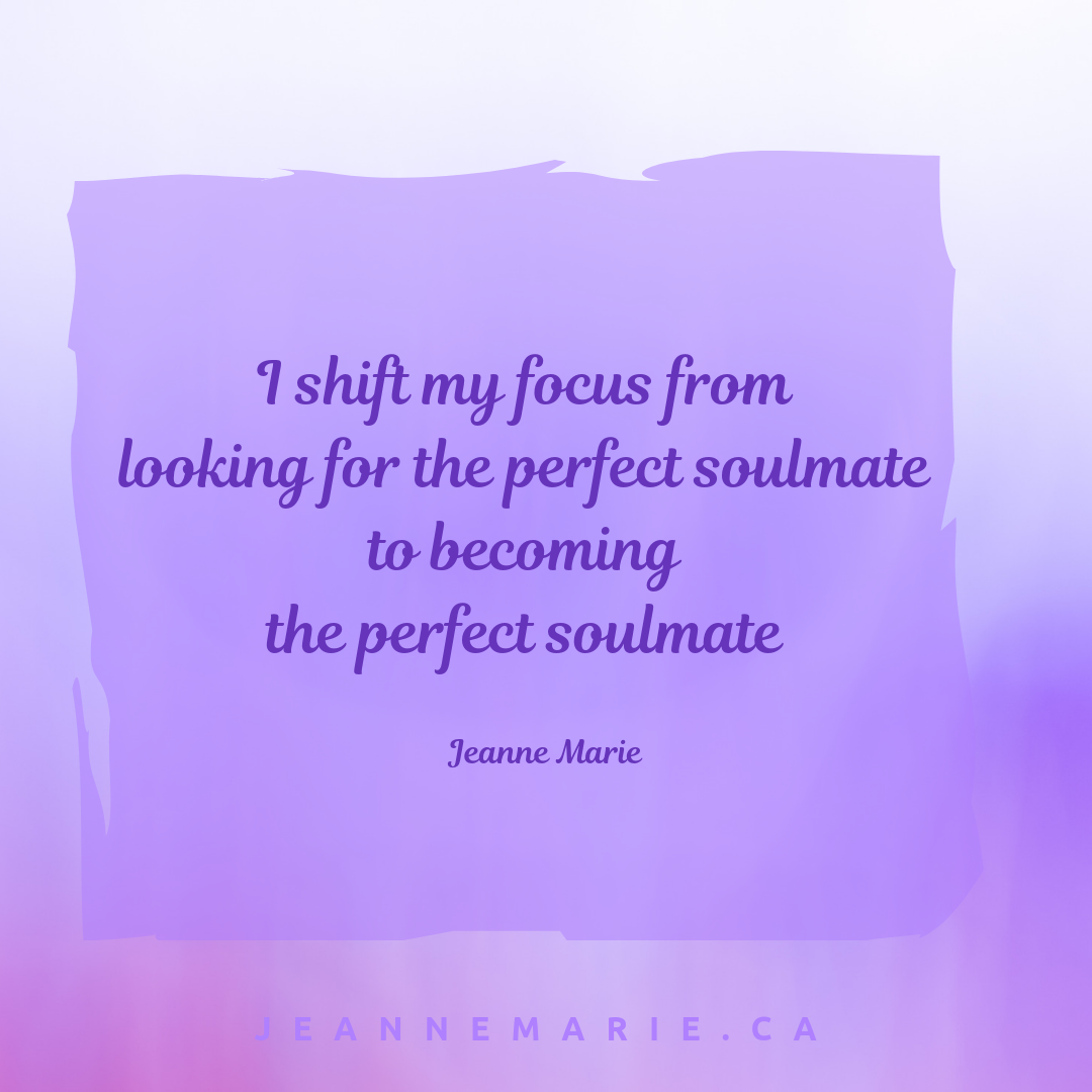 I shift my focus from becoming the perfect soulmate